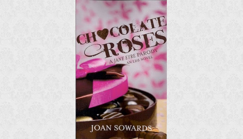 Chocolate Roses: A Jane Eyre Parody by Joan Sowards (2010)