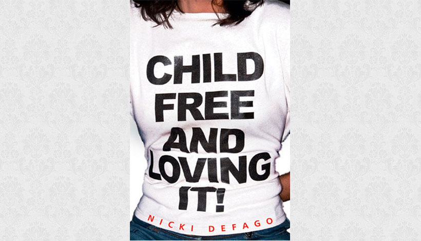 Childfree and Loving It! by Nicki Defago (2005)