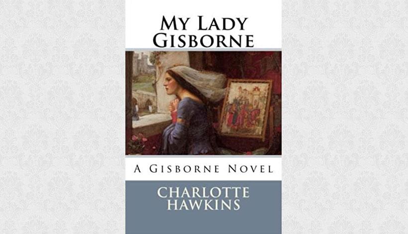 My Lady Gisborne by Charlotte Hawkins (2011)