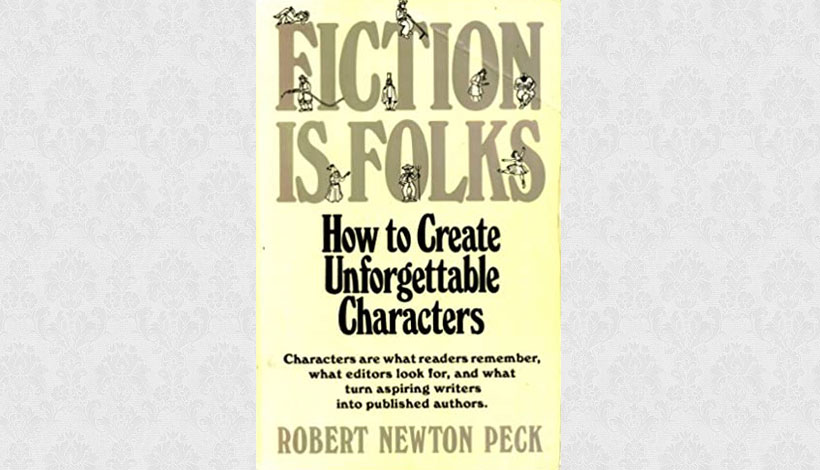 Fiction Is Folks: How to Create Unforgettable Characters by Robert Newton Peck (1983)