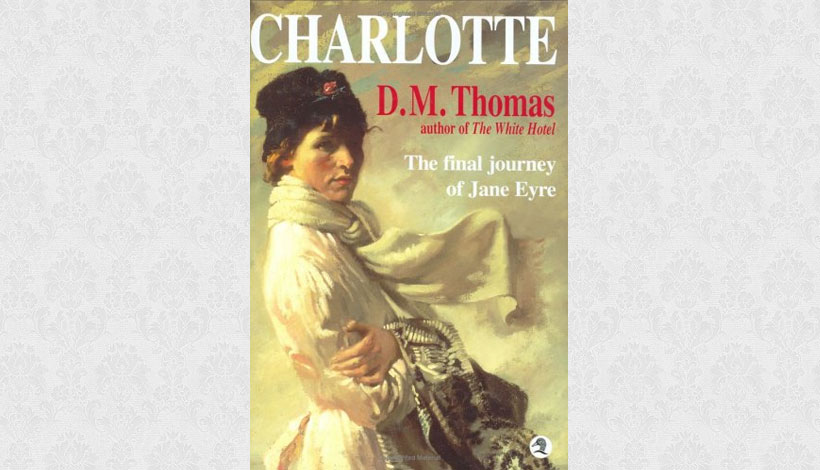 Charlotte: The Final Journey of Jane Eyre by DM Thomas (2000)