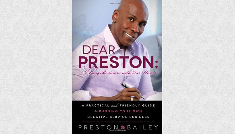 Dear Preston: Doing Business With Our Hearts by Preston Bailey (2013)