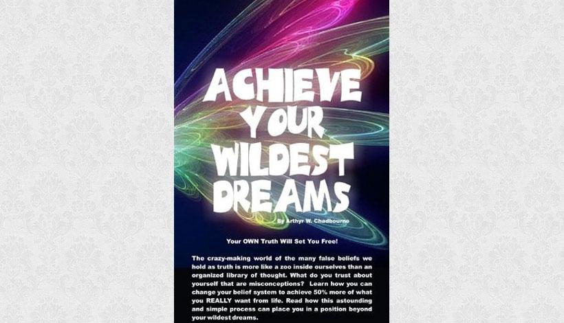 Achieve Your Wildest Dreams by Arthyr W Chadbourne (2013)