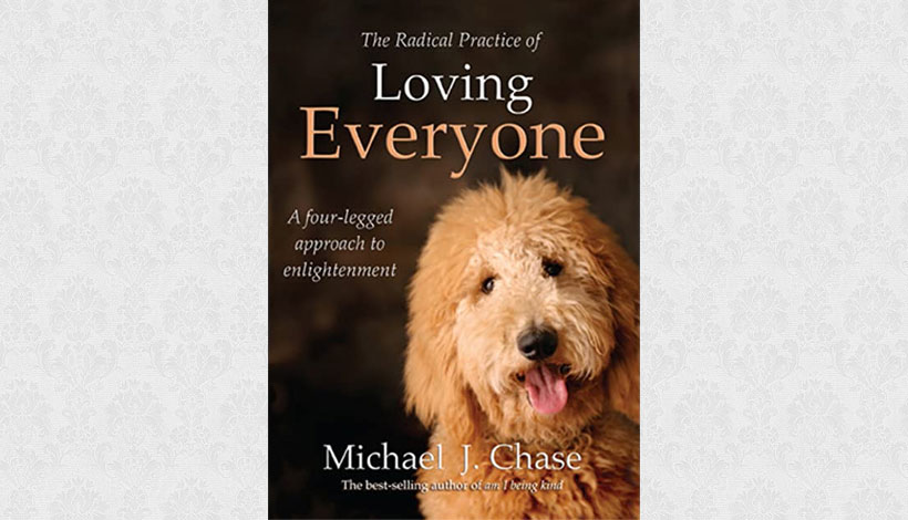 The Radical Practice of Loving Everyone by Michael J Chase (2013)